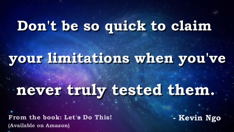 """... limitations when you've never truly tested them."""" – Kevin Ngo"""