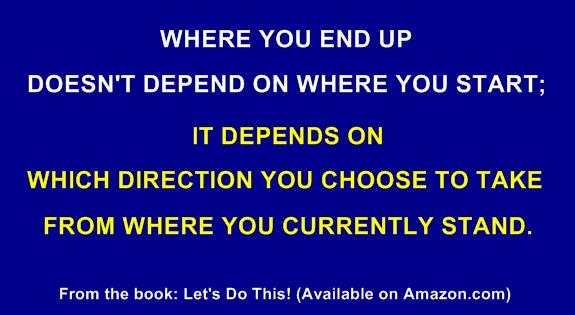 Where you end up doesn't depend on where you start; it depends on ...