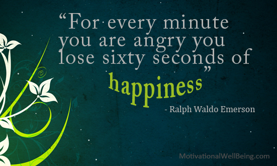 U201cFor Every Minute You Are Angry You Lose Sixty Seconds Of Happiness.u201d