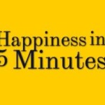 Increase Your Happiness in Just 5 Minutes